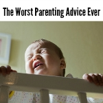 The Worst Parenting Advice