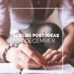 31 Blog Post Ideas for December