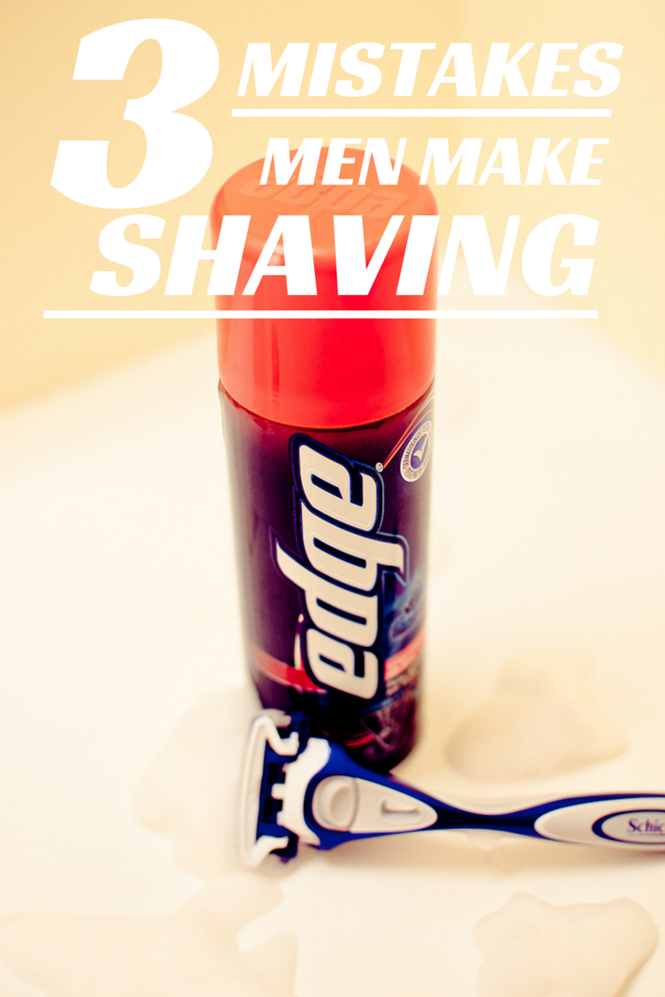 3 Mistakes Men Make Shaving