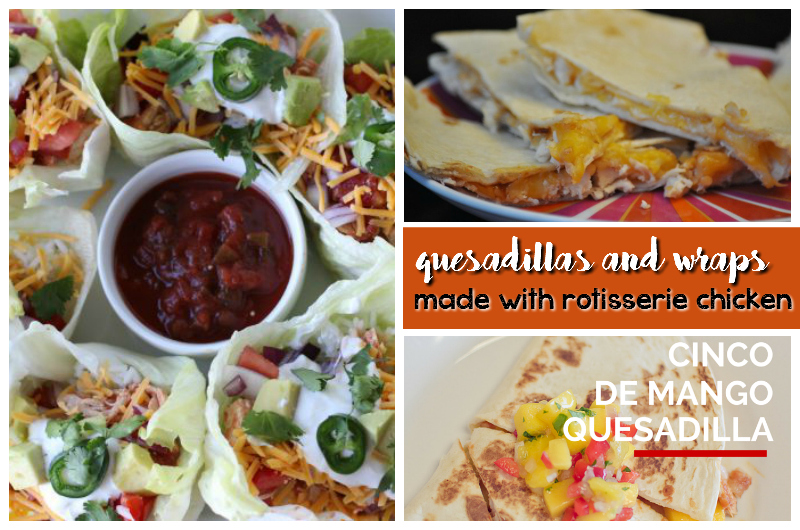 quesadillas and wraps made with rotisserie chicken