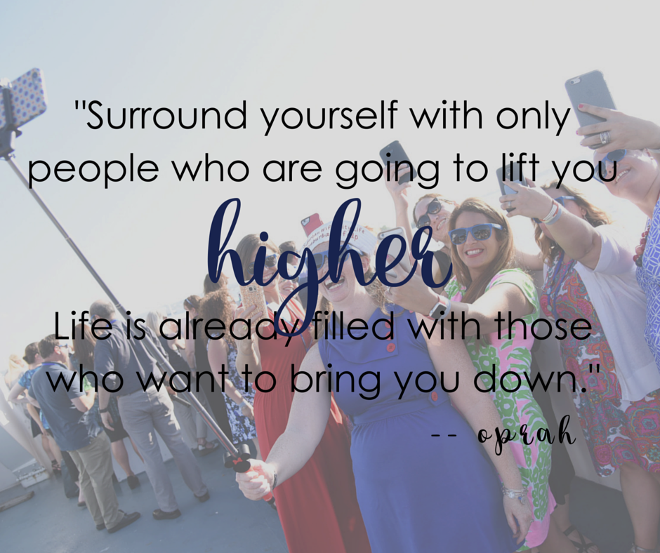 _Surround yourself with only people who are going to lift youLife is already filled with those who