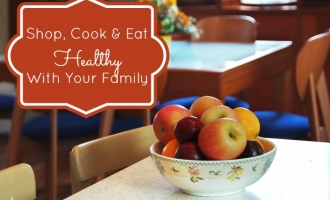 Shop, Cook & Eat Healthy With Your Family