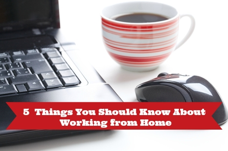 5 Things You Should Know About Working from Home