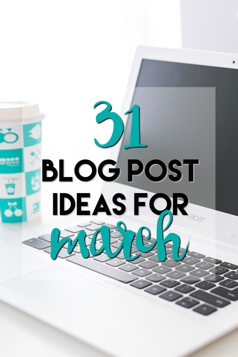 31 blog post ideas for march