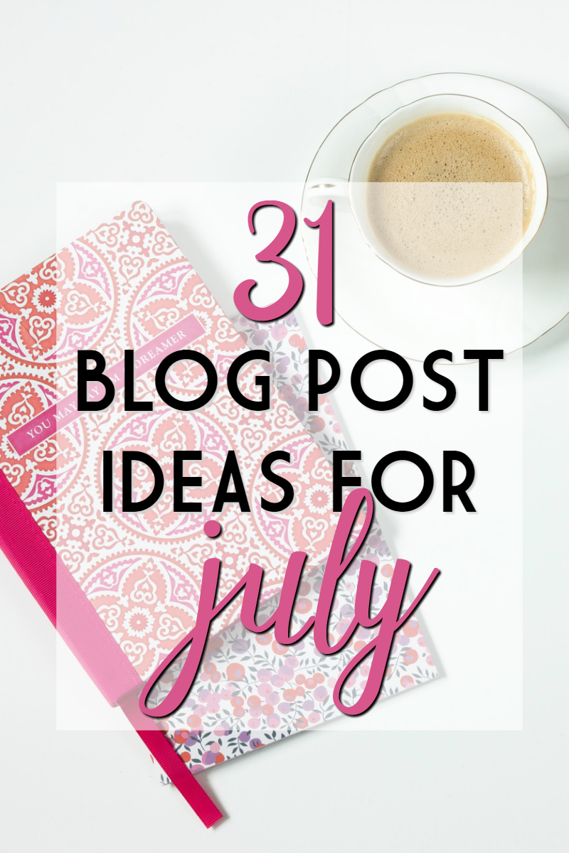 31 blog post ideas for july