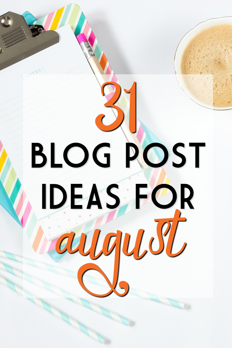 31 blog post ideas for august