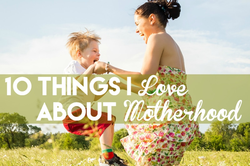 10 things I love about Motherhood
