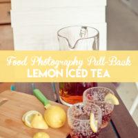 Food Photography Pull-Back: Lemon Iced Tea