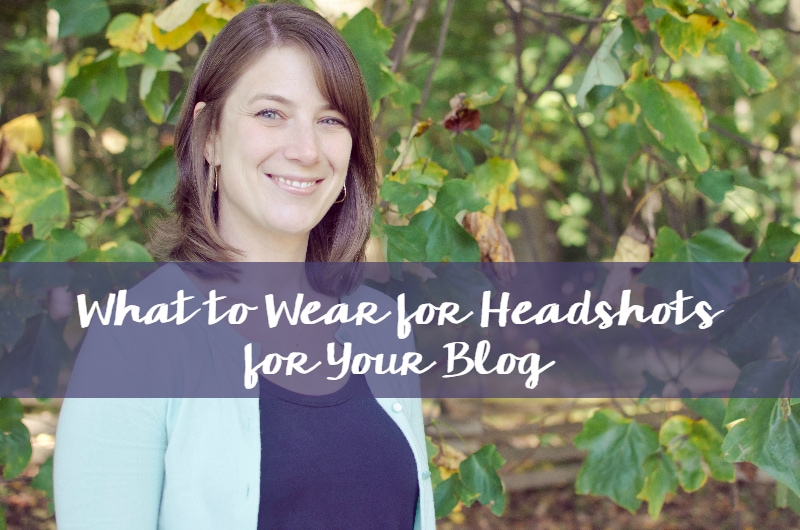 what to wear for headshots for your blog