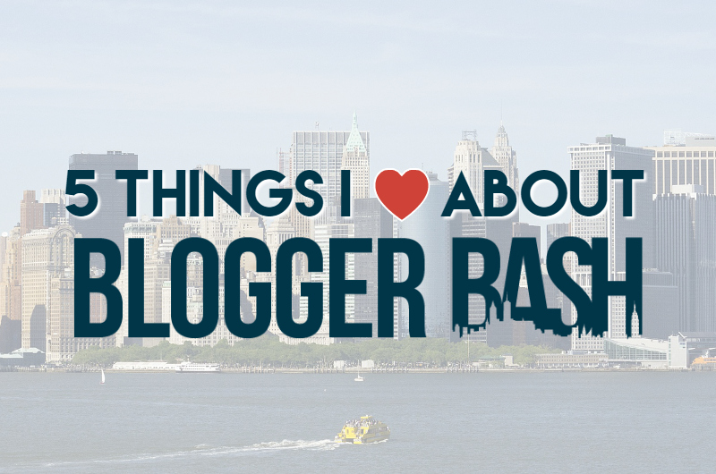 5 things i love about blogger bash