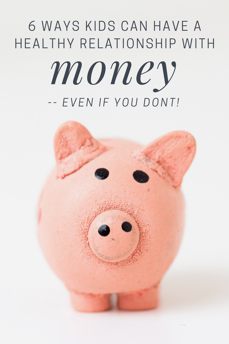 6 Ways Kids Can have a healthy relationship with money
