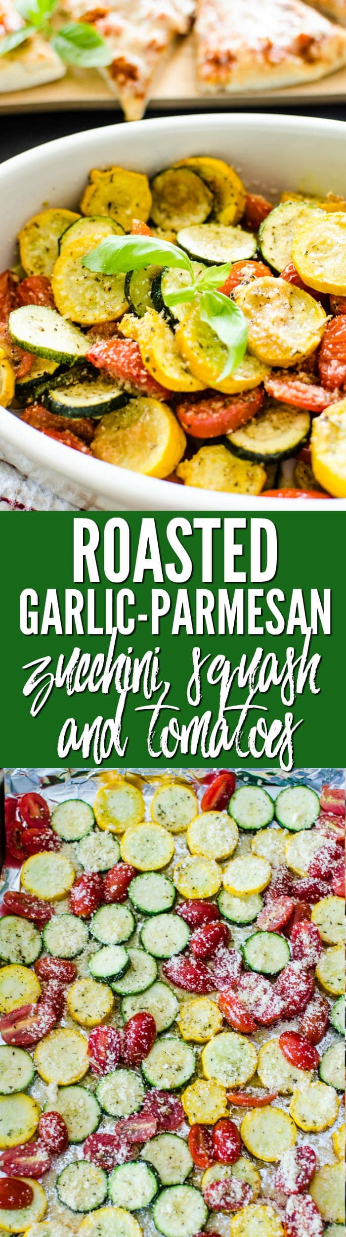 Roasted Garlic-Parmesan Zucchini, Squash and Tomatoes – the perfect side dish for pizza night!